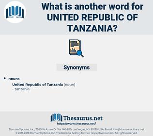 United Republic Of Tanzania, synonym United Republic Of Tanzania, another word for United Republic Of Tanzania, words like United Republic Of Tanzania, thesaurus United Republic Of Tanzania