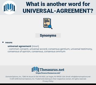 universal-agreement, synonym universal-agreement, another word for universal-agreement, words like universal-agreement, thesaurus universal-agreement