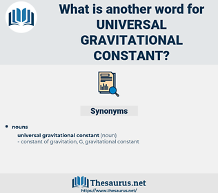 universal gravitational constant, synonym universal gravitational constant, another word for universal gravitational constant, words like universal gravitational constant, thesaurus universal gravitational constant