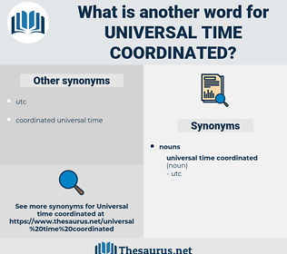 universal time coordinated, synonym universal time coordinated, another word for universal time coordinated, words like universal time coordinated, thesaurus universal time coordinated
