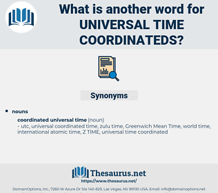 universal time coordinateds, synonym universal time coordinateds, another word for universal time coordinateds, words like universal time coordinateds, thesaurus universal time coordinateds