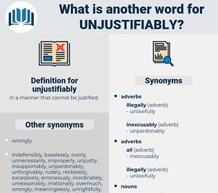 unjustifiably, synonym unjustifiably, another word for unjustifiably, words like unjustifiably, thesaurus unjustifiably