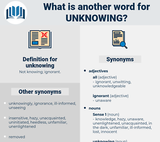 unknowing, synonym unknowing, another word for unknowing, words like unknowing, thesaurus unknowing