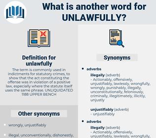 unlawfully, synonym unlawfully, another word for unlawfully, words like unlawfully, thesaurus unlawfully