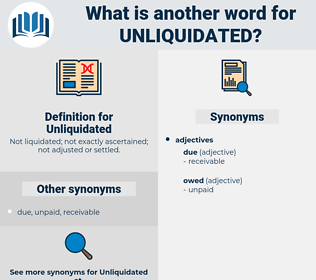 Unliquidated, synonym Unliquidated, another word for Unliquidated, words like Unliquidated, thesaurus Unliquidated