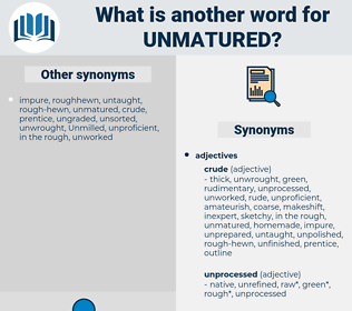 unmatured, synonym unmatured, another word for unmatured, words like unmatured, thesaurus unmatured