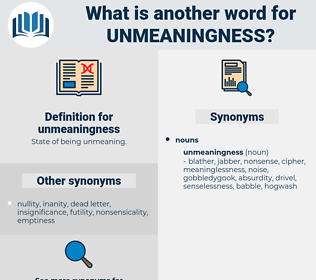 unmeaningness, synonym unmeaningness, another word for unmeaningness, words like unmeaningness, thesaurus unmeaningness