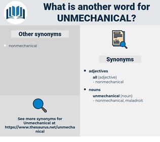 unmechanical, synonym unmechanical, another word for unmechanical, words like unmechanical, thesaurus unmechanical