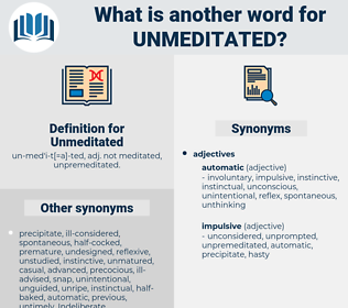Unmeditated, synonym Unmeditated, another word for Unmeditated, words like Unmeditated, thesaurus Unmeditated