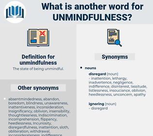 unmindfulness, synonym unmindfulness, another word for unmindfulness, words like unmindfulness, thesaurus unmindfulness