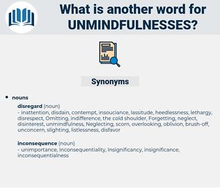 unmindfulnesses, synonym unmindfulnesses, another word for unmindfulnesses, words like unmindfulnesses, thesaurus unmindfulnesses