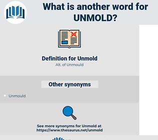 Unmold, synonym Unmold, another word for Unmold, words like Unmold, thesaurus Unmold