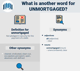 unmortgaged, synonym unmortgaged, another word for unmortgaged, words like unmortgaged, thesaurus unmortgaged