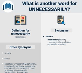 unnecessarily, synonym unnecessarily, another word for unnecessarily, words like unnecessarily, thesaurus unnecessarily