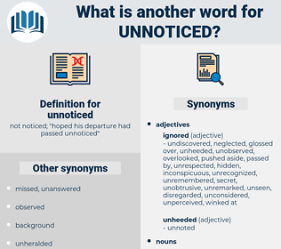 unnoticed, synonym unnoticed, another word for unnoticed, words like unnoticed, thesaurus unnoticed
