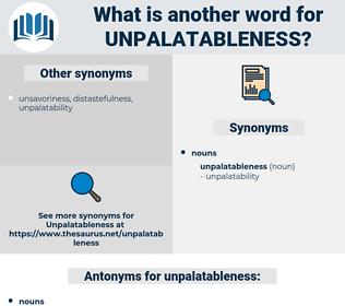 unpalatableness, synonym unpalatableness, another word for unpalatableness, words like unpalatableness, thesaurus unpalatableness