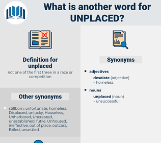 unplaced, synonym unplaced, another word for unplaced, words like unplaced, thesaurus unplaced