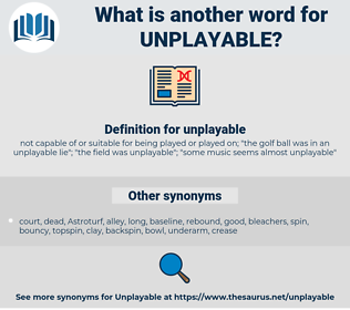 unplayable, synonym unplayable, another word for unplayable, words like unplayable, thesaurus unplayable