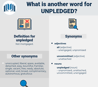 unpledged, synonym unpledged, another word for unpledged, words like unpledged, thesaurus unpledged