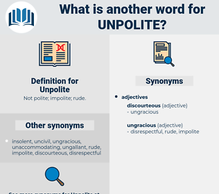Unpolite, synonym Unpolite, another word for Unpolite, words like Unpolite, thesaurus Unpolite