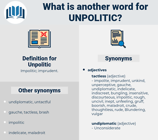 Unpolitic, synonym Unpolitic, another word for Unpolitic, words like Unpolitic, thesaurus Unpolitic