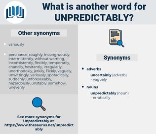 unpredictably, synonym unpredictably, another word for unpredictably, words like unpredictably, thesaurus unpredictably