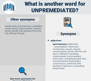 unpremediated, synonym unpremediated, another word for unpremediated, words like unpremediated, thesaurus unpremediated
