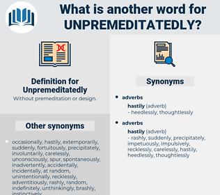 Unpremeditatedly, synonym Unpremeditatedly, another word for Unpremeditatedly, words like Unpremeditatedly, thesaurus Unpremeditatedly