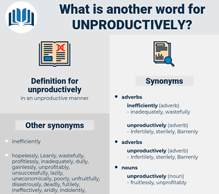 unproductively, synonym unproductively, another word for unproductively, words like unproductively, thesaurus unproductively