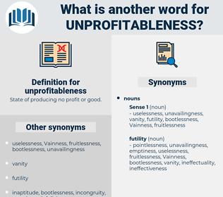unprofitableness, synonym unprofitableness, another word for unprofitableness, words like unprofitableness, thesaurus unprofitableness