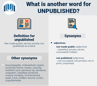unpublished, synonym unpublished, another word for unpublished, words like unpublished, thesaurus unpublished
