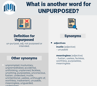 Unpurposed, synonym Unpurposed, another word for Unpurposed, words like Unpurposed, thesaurus Unpurposed