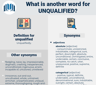 unqualified, synonym unqualified, another word for unqualified, words like unqualified, thesaurus unqualified
