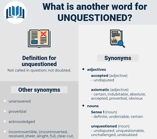 unquestioned, synonym unquestioned, another word for unquestioned, words like unquestioned, thesaurus unquestioned
