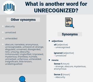 unrecognized, synonym unrecognized, another word for unrecognized, words like unrecognized, thesaurus unrecognized