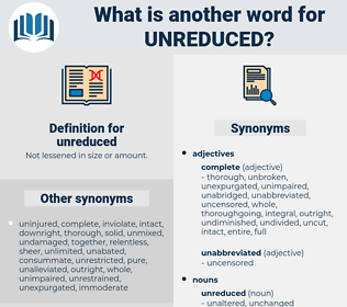 unreduced, synonym unreduced, another word for unreduced, words like unreduced, thesaurus unreduced