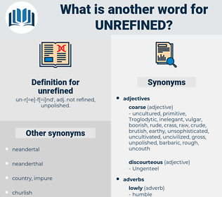 unrefined, synonym unrefined, another word for unrefined, words like unrefined, thesaurus unrefined