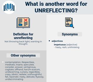 unreflecting, synonym unreflecting, another word for unreflecting, words like unreflecting, thesaurus unreflecting