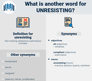 unresisting, synonym unresisting, another word for unresisting, words like unresisting, thesaurus unresisting