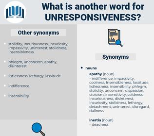 unresponsiveness, synonym unresponsiveness, another word for unresponsiveness, words like unresponsiveness, thesaurus unresponsiveness