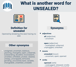 unsealed, synonym unsealed, another word for unsealed, words like unsealed, thesaurus unsealed