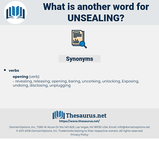 unsealing, synonym unsealing, another word for unsealing, words like unsealing, thesaurus unsealing