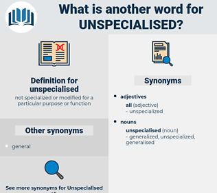 unspecialised, synonym unspecialised, another word for unspecialised, words like unspecialised, thesaurus unspecialised