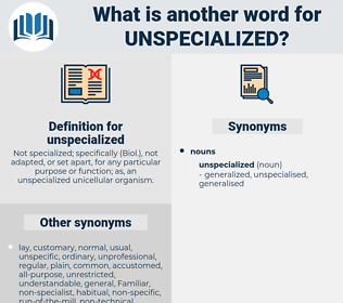 unspecialized, synonym unspecialized, another word for unspecialized, words like unspecialized, thesaurus unspecialized