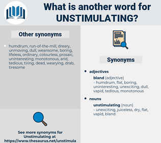 unstimulating, synonym unstimulating, another word for unstimulating, words like unstimulating, thesaurus unstimulating
