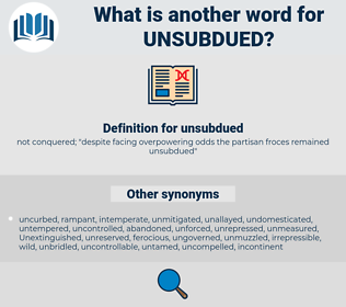 unsubdued, synonym unsubdued, another word for unsubdued, words like unsubdued, thesaurus unsubdued