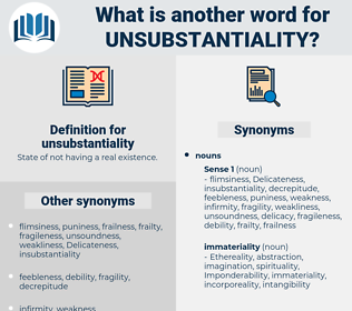 unsubstantiality, synonym unsubstantiality, another word for unsubstantiality, words like unsubstantiality, thesaurus unsubstantiality