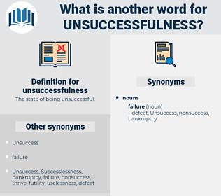 unsuccessfulness, synonym unsuccessfulness, another word for unsuccessfulness, words like unsuccessfulness, thesaurus unsuccessfulness