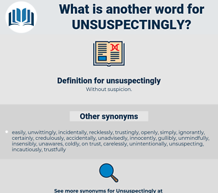 unsuspectingly, synonym unsuspectingly, another word for unsuspectingly, words like unsuspectingly, thesaurus unsuspectingly