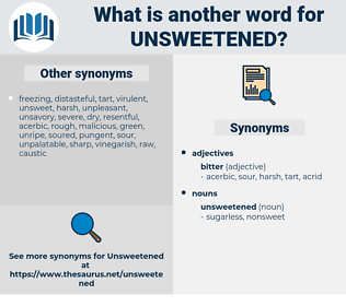 unsweetened, synonym unsweetened, another word for unsweetened, words like unsweetened, thesaurus unsweetened